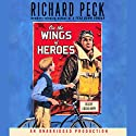 On the Wings of Heroes Audiobook by Richard Peck Narrated by Lincoln Hoppe