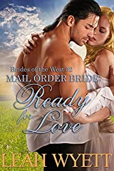 Mail Order Bride: Ready For Love: A Historical Mail Order Bride Romance (Brides Of The West Book 2)