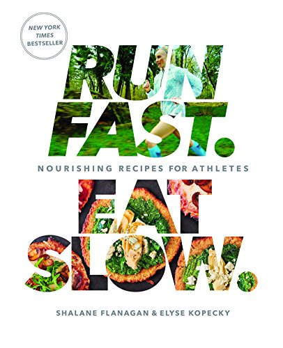 Run Fast. Eat Slow.: Nourishing Recipes for Athletes by Shalane Flanagan, Elyse Kopecky