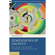 Dimensions of Dignity: The Theory and Practice of Modern Constitutional Law (Cambridge Studies in Constitutional Law)