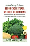 Natural ways to Lower Blood Cholesterol Without Medications: Kill that High Blood Cholesterol in 2 weeks! (Volume 1)