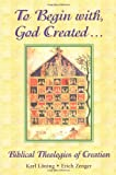 img - for To Begin With, God Created...: Biblical Theologies of Creation book / textbook / text book