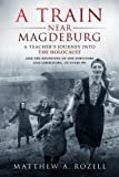 img - for A Train Near Magdeburg: A Teacher's Journey into the Holocaust, and the reuniting of the survivors and liberators, 70 years on book / textbook / text book