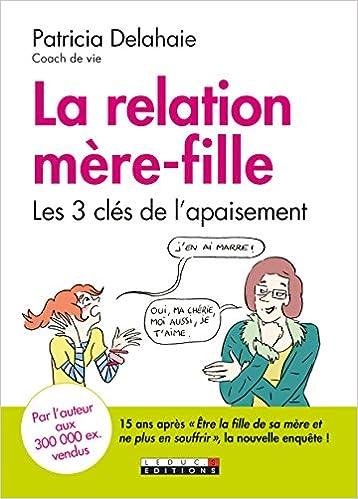 La relation mère-fille : Les trois clés de lapaisement: Amazon.es: Patricia Delahaie: Libros en idiomas extranjeros