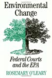 Environmental Change : Federal courts and the EPA, O'Leary, Rosemary, 1566390958