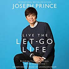 Live the Let-Go Life: Breaking Free from Stress, Worry, and Anxiety Audiobook by Joseph Prince Narrated by Jason Younger