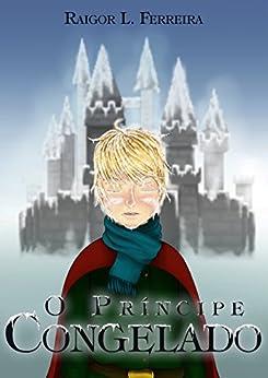 O Príncipe Congelado por [Ferreira, Raigor]