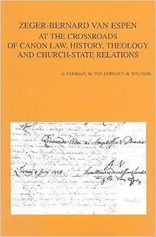 Book Zeger-Bernard Van Espen: At the Crossroads of Canon Law, History, Theology and Church-state Relations (Bibliotheca Ephemeridum Theologicarum Lovaniensium)