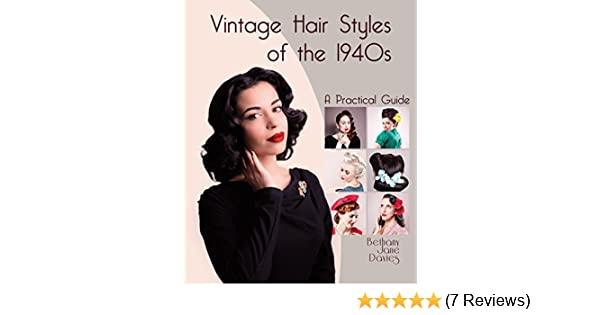 Vintage Hair Styles Of The 1940s A Practical Guide Kindle Edition