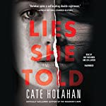 Lies She Told Audiobook by Cate Holahan Narrated by Amy McFadden, Lisa Larsen