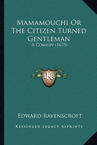 Mamamouchi Or The Citizen Turned Gentleman: A Comedy (1675)