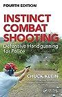 Instinct Combat Shooting: Defensive Handgunning for Police, Fourth Edition