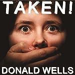 Taken!: A Short Story   Donald Wells