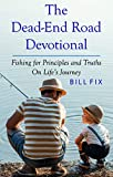The Dead-End Road Devotional: Fishing for Principles and Truths on Life's Journey