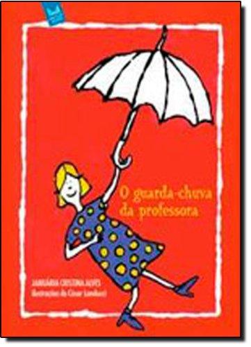 Guarda-chuva da Professora, O: Januaria Cristina Alves ...