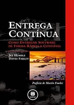 Entrega Contínua: Como Entregar Software de Forma Rápida e Confiável por [Humble, Jez, Farley, David]