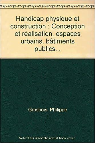 Livres gratuits en ligne Handicap physique et construction : Conception et réalisation, espaces urbains, bâtiments publics... pdf epub