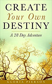 Create Your Own Destiny: A 28 Day Adventure by [Pierson, Gloria]