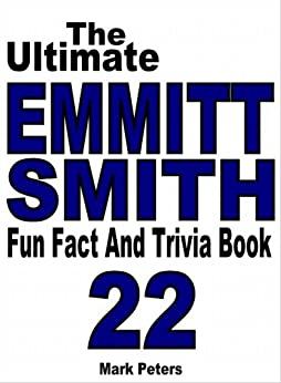 The Ultimate Emmitt Smith Fun Fact And Trivia Book by [Peters, Mark]