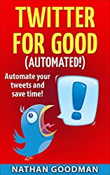 Productivity for Charites: Twitter for Good - AUTOMATED! Raise Money, Save Time, Get Followers (Twitter, Social Media): An Automation Guide for Charities ... Guide to Twitter Marketing Book 2)