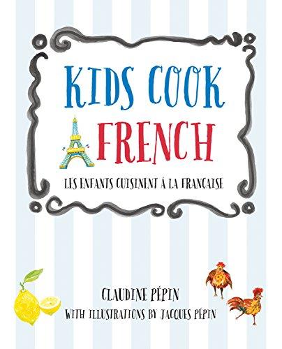 Kids Cook French: Les enfants cuisinent a la francaise by Claudine Pepin