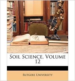 Book [( Soil Science, Volume 12 )] [by: University Rutgers University] [Apr-2010]