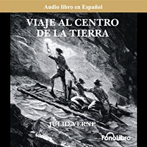 Viaje al Centro de la Tierra (Journey to the Center of the Earth) (Dramatized) Audiobook