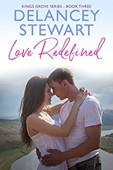 Love Redefined: (Clean Small-Town Romance) (Kings Grove Book 3) by [Stewart, Delancey]