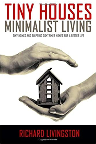 Tiny Houses: Minimalist Living, Tiny Homes and Shipping Container