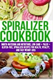 Spiralizer Cookbook: Mouth-Watering and Nutritious Low Carb + Paleo + Gluten-Free Spiralizer Recipes for Health, Vitality, and Fast Weight Loss ... Paleo, Low Carb, Spiralizer Book) (Volume 1)