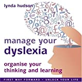 Manage your Dyslexia: Organize Your Thinking and Learning- First Way Forward / Unlock Your Life
