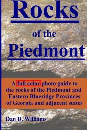 Rocks of the Piedmont: A full color photo guide to the rocks of the Piedmont and Eastern Blue Ridge Provinces of Georgia and adjacent states
