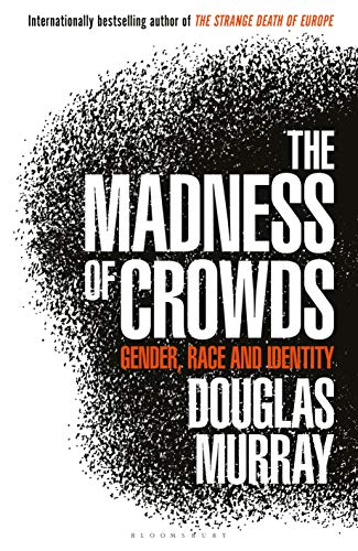 The Madness of Crowds: Gender, Race and Identity; THE SUNDAY TIMES BESTSELLER por Douglas Murray