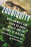 Zoobiquity: What Animals Can Teach Us About Health and the Science of Healing by Natterson-Horowitz, Barbara, Bowers, Kathryn (2012) Hardcover