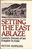 Setting the East Ablaze, Peter Hopkirk, 0393019438