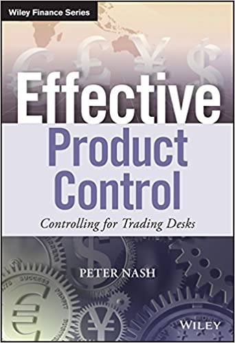 Amazon Com Effective Product Control Controlling For Trading Desks The Wiley Finance Series 9781118939819 Nash Peter Books