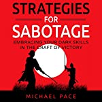 Strategies for Sabotage: Embracing Your Dark Skills in the Craft of Victory | Michael Pace
