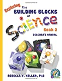 Exploring the Building Blocks of Science Book 2 Teacher's Manual, Rebecca W. Keller, 1936114364