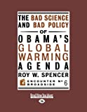 The Bad Science and Bad Policy of Obama's Global Warming Agenda, Roy W. Spencer, 1458730433