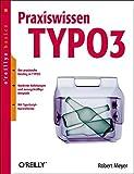 Praxiswissen TYPO3: Inkl. CD-ROM und TypoScript-Referenzkarte
