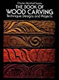 The Book of Wood Carving: Techniques, Designs and Projects (Dover Woodworking)