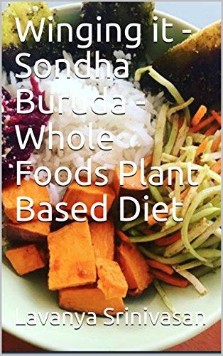 Winging it - Sondha Buruda - Whole Foods Plant Based Diet by Lavanya Srinivasan