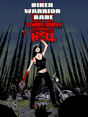 The Biker Warrior Babe vs. The Zombie Babies From Hell -