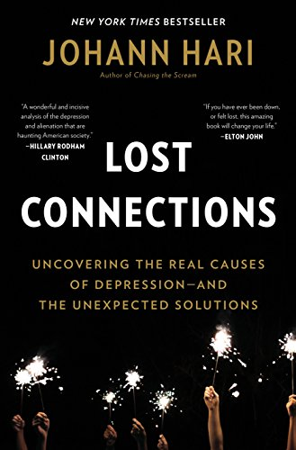 Lost connections uncovering the real causes of depression and the lost connections uncovering the real causes of depression and the unexpected solutions by fandeluxe