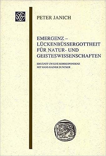 Book Emergenz - Lueckenbuessergottheit Fuer Natur- Und Geisteswissenschaften: Erganzt Um Eine Korrespondenz Mit Hans-Rainer Duncker (Wissenschaftliche Gesellschaft An der Johann Wolfgang Goethe)
