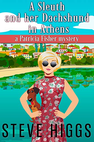 A Sleuth and her Dachshund in Athens: Patricia Fisher Mysteries (A Humorous Cruise Ship Cozy Mystery Book 8) by [higgs, steve]