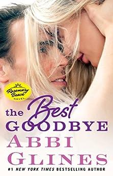 The Best Goodbye: A Rosemary Beach Novel (The Rosemary Beach Series) by [Glines, Abbi]