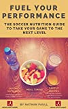 Fuel Your Performance: The Football Nutrition Guide to Take Your Game to the Next Level