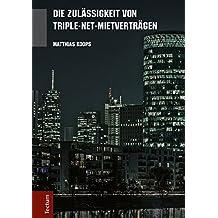 Die Zulässigkeit von Triple-Net-Mietverträgen: Eine rechtsvergleichende Untersuchung zur Übertragbarkeit von Triple-Net-Mietverträgen unter besonderer ... Gewerberaummietrecht (German Edition)