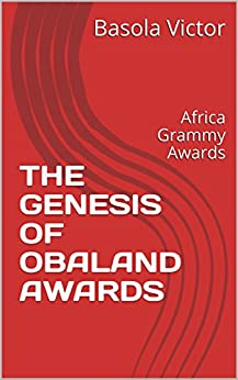 THE GENESIS OF OBALAND AWARDS: Africa Grammy Awards